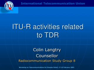 ITU-R activities related to TDR