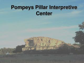 Pompeys Pillar Interpretive Center