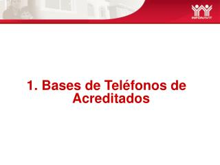1. Bases de Teléfonos de Acreditados