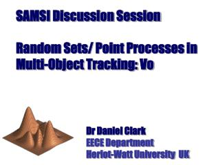SAMSI Discussion Session Random Sets/ Point Processes in Multi-Object Tracking: Vo