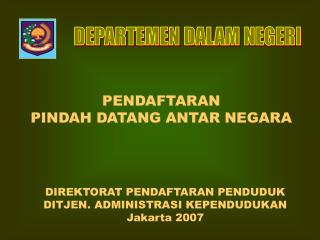 DIREKTORAT PENDAFTARAN PENDUDUK DITJEN. ADMINISTRASI KEPENDUDUKAN  Jakarta 2007