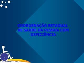 COORDENAÇÃO ESTADUAL  DE SAÚDE DA PESSOA COM  DEFICIÊNCIA