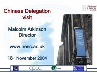 Chinese Delegation visit Malcolm Atkinson Director nesc.ac.uk 18 th  November 2004