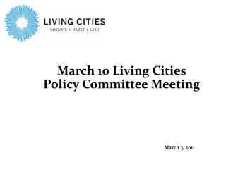 March 10 Living Cities  Policy Committee Meeting