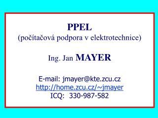 PPEL (počítačová podpora v elektrotechnice) Ing. Jan MAYER E-mail: jmayer@kte.zcu.cz
