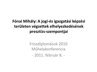 Frissdiplomások 2010 Műhelykonferencia  - 2011. február 8. -