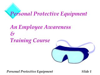 Personal Protective Equipment An Employee Awareness & Training Course
