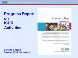 Progress Report on  ISDR  Activities Sálvano Briceño Director, ISDR Secretariat