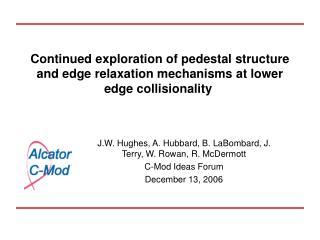 J.W. Hughes, A. Hubbard, B. LaBombard, J. Terry, W. Rowan, R. McDermott C-Mod Ideas Forum