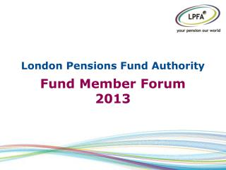 London Pensions Fund Authority Fund Member Forum  2013
