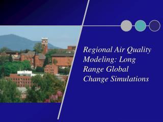 Regional Air Quality Modeling: Long Range Global Change Simulations
