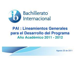 PAI : Lineamientos Generales para el Desarrollo del Programa Año Académico 2011 - 2012