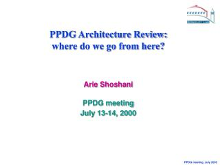 PPDG Architecture Review: where do we go from here? Arie Shoshani PPDG meeting July 13-14, 2000