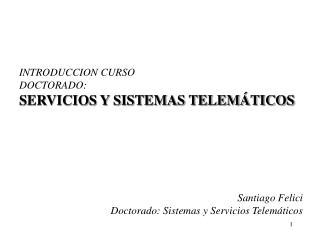 INTRODUCCION CURSO  DOCTORADO: SERVICIOS Y SISTEMAS TELEMÁTICOS