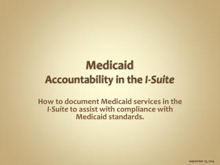 Medicaid Accountability in the  I-Suite