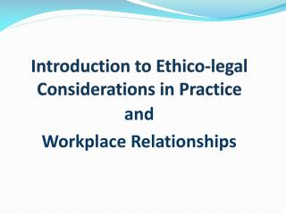 Introduction to  Ethico -legal Considerations in Practice