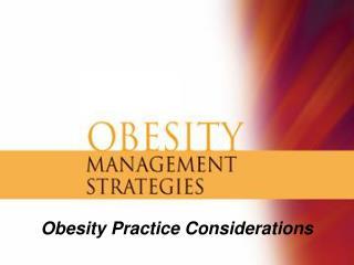 Obesity Practice Considerations