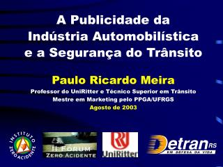 A Publicidade da Ind�stria Automobil�stica e a Seguran�a do Tr�nsito Paulo Ricardo Meira