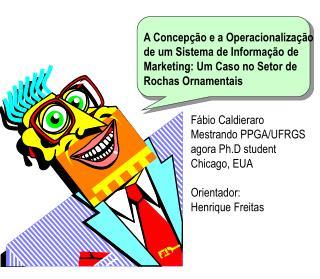 Fábio Caldieraro Mestrando PPGA/UFRGS agora Ph.D student Chicago, EUA Orientador: