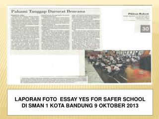 LAPORAN FOTO  ESSAY YES FOR SAFER SCHOOL DI SMAN 1 KOTA BANDUNG 9 OKTOBER 2013