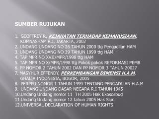 SUMBER RUJUKAN GEOFFREY R,  KEJAHATAN TERHADAP KEMANUSIAAN ,     KOMNASHAM R.I, JAKARTA, 2002