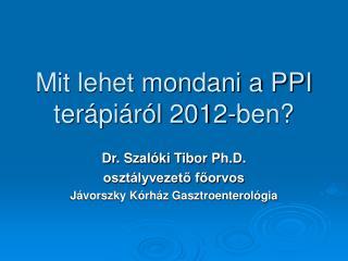Mit lehet mondani a PPI terápiáról 2012-ben?