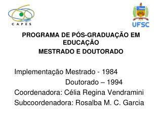 PROGRAMA DE PÓS-GRADUAÇÃO EM EDUCAÇÃO MESTRADO E DOUTORADO Implementação Mestrado - 1984