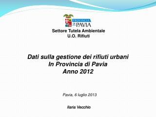 Dati sulla gestione dei rifiuti urbani  In Provincia di Pavia  Anno 2012