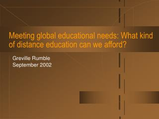 Meeting global educational needs: What kind of distance education can we afford?