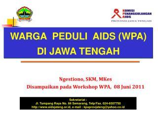 Ngestiono, SKM, MKes Disampaikan pada  Workshop  WPA ,  08  J u ni 2011