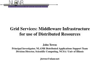Grid Services: Middleware Infrastructure for use of Distributed Resources