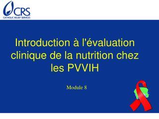 Introduction à l'évaluation clinique de la nutrition chez les PVVIH