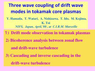 1 )  Drift mode observation in tokamak plasmas   2) Bicoherence analysis between zonal flow