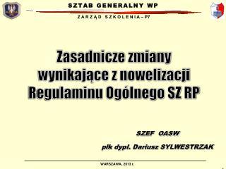 SZEF  OASW   płk dypl. Dariusz SYLWESTRZAK