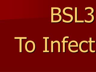 BSL3 To Infect