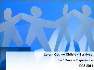 Lorain County Children Services'  IV-E Waiver Experience 1995-2011