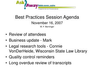 Best Practices Session Agenda November 16, 2007 M. F. Berninger Review of attendees