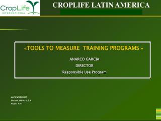 « TOOLS TO MEASURE  TRAINING PROGRAMS  » ANARCO GARCIA DIRECTOR Responsible Use Program