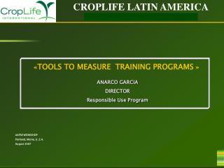 « TOOLS TO MEASURE  TRAINING PROGRAMS » ANARCO GARCIA DIRECTOR Responsible Use Program