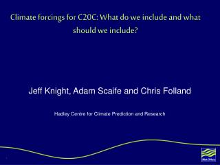 Climate forcings for C20C: What do we include and what should we include?