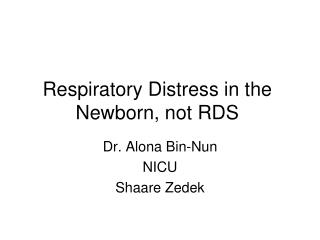 Respiratory Distress in the Newborn, not RDS
