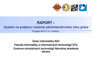 RAPORT -  Syst�m na podporu riadenia administrat�vneho toku pr�ce Projekt  APVV 51- 024604