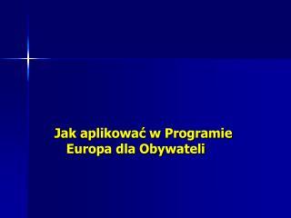 Jak aplikowa? w Programie      Europa dla Obywateli