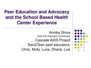 Peer Education and Advocacy and the School Based Health Center Experience