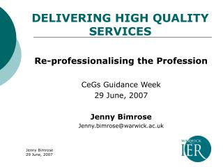 Re-professionalising the Profession  CeGs Guidance Week 29 June, 2007  Jenny Bimrose Jenny.bimrosewarwick.ac.uk