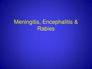 Meningitis, Encephalitis & Rabies