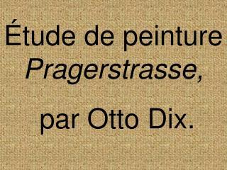tude de peinture Pragerstrasse,  par Otto Dix.