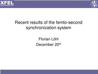 Recent results of the femto-second synchronization system Florian Löhl December 20 th