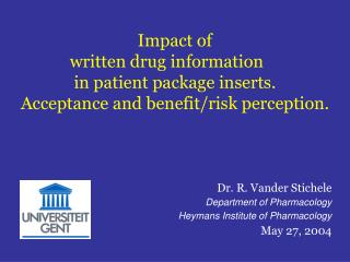 Dr. R. Vander Stichele  Department of Pharmacology  Heymans Institute of Pharmacology