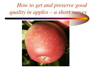 How to get and preserve good quality in apples – a short survey